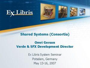 Shared Systems Consortia Omri Gerson Verde SFX Development