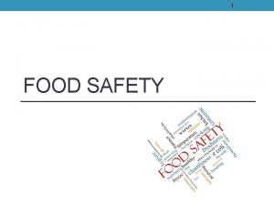 1 FOOD SAFETY 2 Food Safety General Area