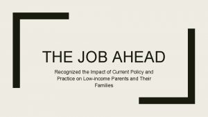 THE JOB AHEAD Recognized the Impact of Current