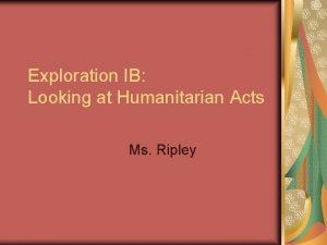 Exploration IB Looking at Humanitarian Acts Ms Ripley