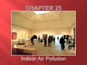 CHAPTER 25 Indoor Air Pollution Sources of indoor
