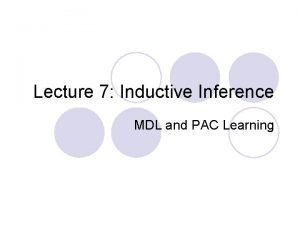 Lecture 7 Inductive Inference MDL and PAC Learning