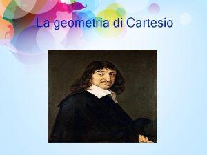 La geometria di Cartesio Lo studio della geometria