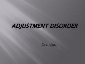 ADJUSTMENT DISORDER Dr shakeel Adjustment Disorder Short term