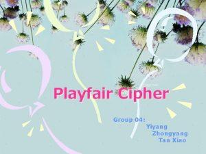 Playfair Cipher Group 04 Yiyang Zhongyang Tan Xiao