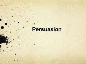 Persuasion Persuasion noun the act of causing people