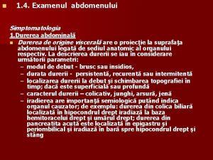 1 4 Examenul abdomenului n Simptomatologia 1 Durerea