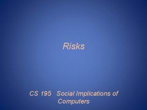 Risks CS 195 Social Implications of Computers Risks