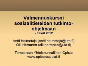 Valmennuskurssi sosiaalitieteiden tutkintoohjelmaan Kevt 2012 Antti Halmetoja antti