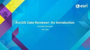 Arc GIS Data Reviewer An Introduction Chandan Banerjee