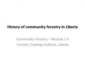 History of community forestry in Liberia Community Forestry