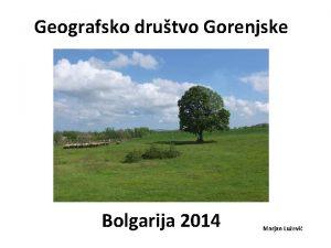Geografsko drutvo Gorenjske Bolgarija 2014 Marjan Luevi Smer