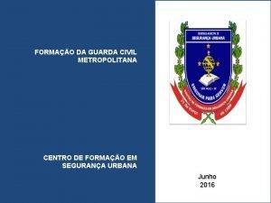 FORMAO DA GUARDA CIVIL METROPOLITANA CENTRO DE FORMAO