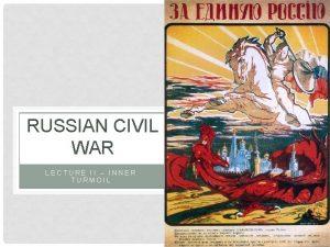 RUSSIAN CIVIL WAR LECTURE II INNER TURMOIL Treaty
