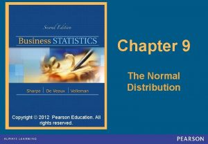 Chapter 9 The Normal Distribution Copyright 2012 Pearson