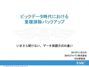 AGENDA EMC Avamar EMC Data Domain Copyright 2012