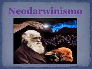 Neodarwinismo Darwin A Darwin se le considera el