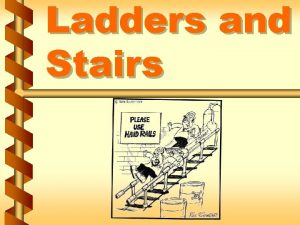 Ladders and Stairs Hazards of ladders v Falls