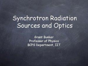 Synchrotron Radiation Sources and Optics Grant Bunker Professor