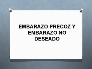 EMBARAZO PRECOZ Y EMBARAZO NO DESEADO Constituye un