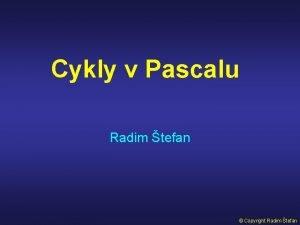 Cykly v Pascalu Radim tefan Copyright Radim tefan