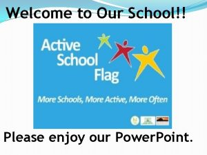 Welcome to Our School Please enjoy our Power