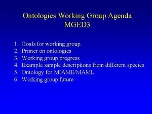 Ontologies Working Group Agenda MGED 3 1 2
