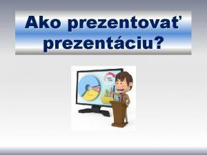 Ako prezentova prezentciu prezentciu prv pravidlo kto prezentuje