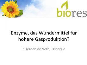 Enzyme das Wundermittel fr hhere Gasproduktion Ir Jeroen