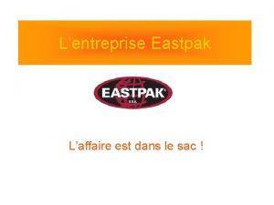 Lentreprise Eastpak Laffaire est dans le sac Lhistoire
