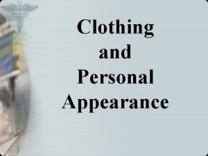 Clothing and Personal Appearance Clothing and Personal Appearance