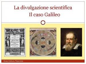 La divulgazione scientifica Il caso Galileo Bossi Galliani