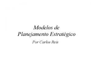 Modelos de Planejamento Estratgico Por Carlos Reis PLANEJAMENTO