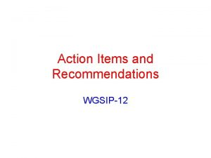 Action Items and Recommendations WGSIP12 Color Coding Items