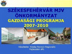 GAZDASGI PROGRAM 2007 2010 SZKESFEHRVR MJV NKORMNYZAT GAZDASGI