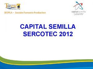 SECPLA Seccin Fomento Productivo CAPITAL SEMILLA SERCOTEC 2012