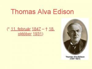 Thomas Alva Edison 11 februr 1847 18 oktber