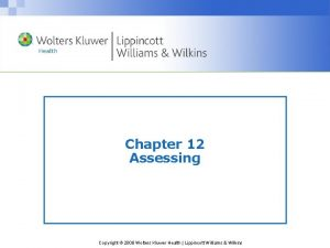 Chapter 12 Assessing Copyright 2008 Wolters Kluwer Health