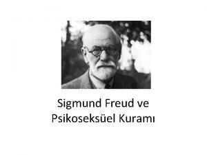 Sigmund Freud ve Psikoseksel Kuram Freud psikanalizi bilincin