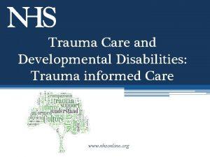 Trauma Care and Developmental Disabilities Trauma informed Care