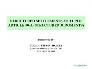 STRUCTURED SETTLEMENTS AND CPLR ARTICLE 50 A STRUCTURED