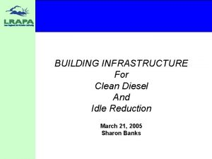 BUILDING INFRASTRUCTURE For Clean Diesel And Idle Reduction