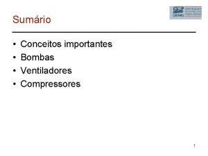 Sumrio Conceitos importantes Bombas Ventiladores Compressores 1 Conceitos