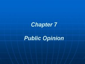 Chapter 7 Public Opinion What is Public Opinion