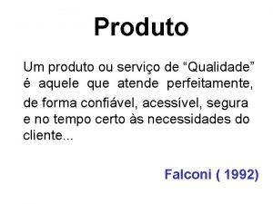 Produto Um produto ou servio de Qualidade aquele