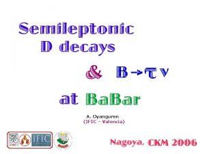 A Oyanguren IFIC Valencia Leptonic B decays B