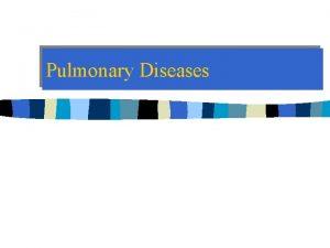 Pulmonary Diseases Pulmonary Diseases Disorders n Pulmonary Disease