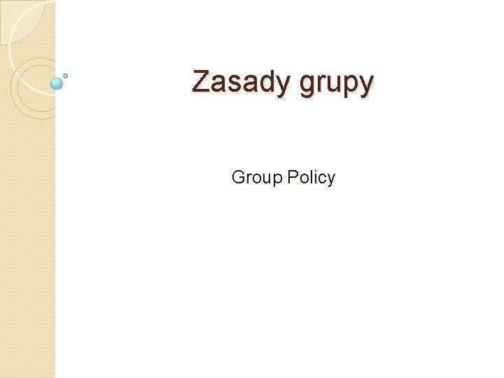 Zasady grupy Group Policy Przegld zasad grupy Zasady