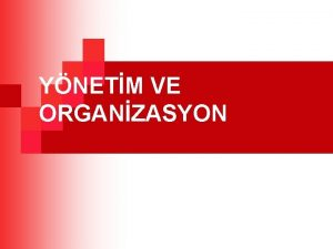 YNETM VE ORGANZASYON Blm 4 Organizasyon iletmenin amalarna