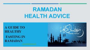 RAMADAN HEALTH ADVICE A GUIDE TO HEALTHY FASTING
